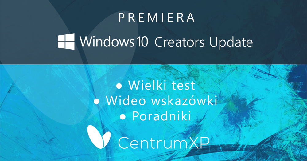 Premiera Windows 10 Creators Update na CentrumXP.pl