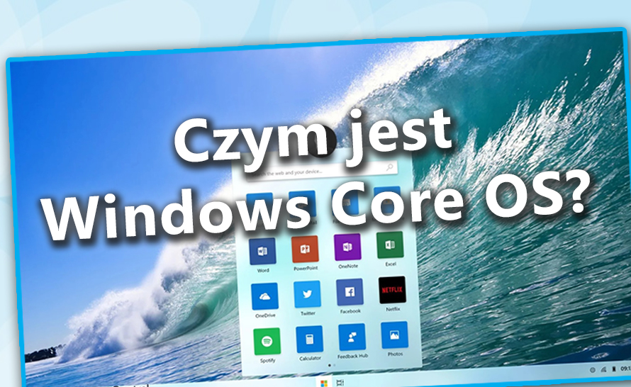 Czym jest Windows Core OS?